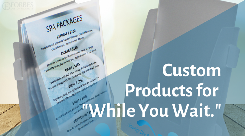 "Maximize their ""While You Wait"" time with custom table top displays and binders."
